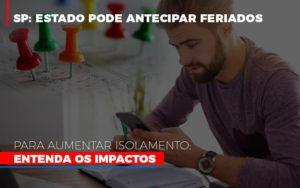Sp Estado Pode Antecipar Feriados Para Aumentar Isolamento Entenda Os Impactos Notícias E Artigos Contábeis - Contabilidade em São Paulo | Pizzol Contábil