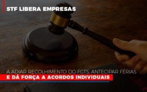 Stf Libera Empresas A Adiar Recolhimento Do Fgts Antecipar Ferias E Da Forca A Acordos Individuais Notícias E Artigos Contábeis - Contabilidade em São Paulo | Pizzol Contábil