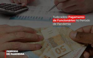 Tudo Sobre Pagamento De Funcionarios No Periodo De Pandemia Notícias E Artigos Contábeis - Contabilidade em São Paulo | Pizzol Contábil
