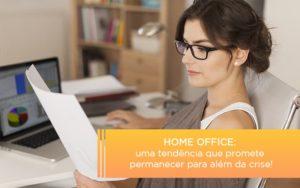 Home Office Uma Tendencia Que Promete Permanecer Para Alem Da Crise Notícias E Artigos Contábeis Notícias E Artigos Contábeis Em São Paulo | Pizzol Contábil - Contabilidade em São Paulo | Pizzol Contábil