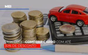 Mei Veja Como Comprar Carro Com Ate 30 De Desconto Notícias E Artigos Contábeis - Contabilidade em São Paulo | Pizzol Contábil