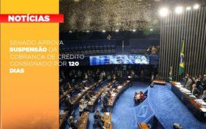 Senado Aprova Suspensao Da Cobranca De Credito Consignado Por 120 Dias Notícias E Artigos Contábeis Notícias E Artigos Contábeis Em São Paulo | Pizzol Contábil - Contabilidade em São Paulo | Pizzol Contábil