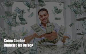 Como Ganhar Dinheiro Na Crise Notícias E Artigos Contábeis Notícias E Artigos Contábeis Em São Paulo | Pizzol Contábil - Contabilidade em São Paulo | Pizzol Contábil