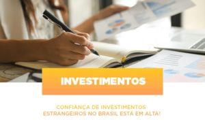 Confianca De Investimentos Estrangeiros No Brasil Esta Em Alta Notícias E Artigos Contábeis Notícias E Artigos Contábeis Em São Paulo | Pizzol Contábil - Contabilidade em São Paulo | Pizzol Contábil