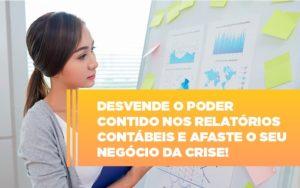 Desvende O Poder Contido Nos Relatorios Contabeis E Afaste O Seu Negocio Da Crise Notícias E Artigos Contábeis Notícias E Artigos Contábeis Em São Paulo | Pizzol Contábil - Contabilidade em São Paulo | Pizzol Contábil