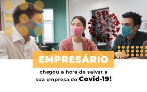 Empresario Chegou A Hora De Salvar A Sua Empresa Do Covid 19 Notícias E Artigos Contábeis Notícias E Artigos Contábeis Em São Paulo | Pizzol Contábil - Contabilidade em São Paulo | Pizzol Contábil