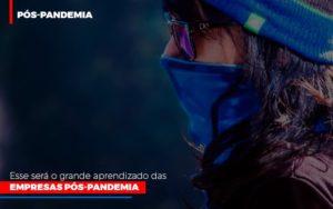 Esse Sera O Grande Aprendizado Das Empresas Pos Pandemia Notícias E Artigos Contábeis - Contabilidade em São Paulo | Pizzol Contábil