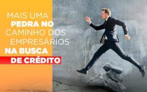 Mais Uma Pedra No Caminho Dos Empresarios Na Busca De Credito Notícias E Artigos Contábeis Notícias E Artigos Contábeis Em São Paulo | Pizzol Contábil - Contabilidade em São Paulo | Pizzol Contábil