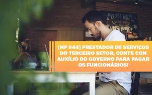 Mp 944 Cooperativas Prestadoras De Servicos Podem Contar Com O Governo Notícias E Artigos Contábeis Notícias E Artigos Contábeis Em São Paulo | Pizzol Contábil - Contabilidade em São Paulo | Pizzol Contábil