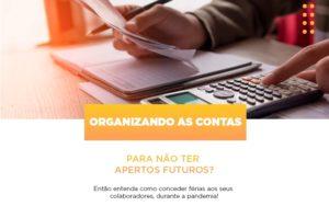 Organizando As Contas Para Nao Ter Apertos Futuros Entao Entenda Como Conceder Ferias Aos Seus Colaboradores Durante A Pandemia Notícias E Artigos Contábeis - Contabilidade em São Paulo | Pizzol Contábil
