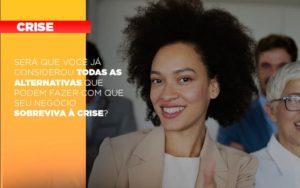 Sera Que Voce Ja Considerou Todas As Alternativas Que Podem Fazer Com Que Seu Negocio Sobreviva A Crise Notícias E Artigos Contábeis Notícias E Artigos Contábeis Em São Paulo | Pizzol Contábil - Contabilidade em São Paulo | Pizzol Contábil