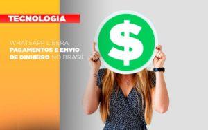 Whatsapp Libera Pagamentos Envio Dinheiro Brasil Notícias E Artigos Contábeis - Contabilidade em São Paulo | Pizzol Contábil
