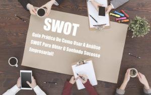 Analise Swot Como Aplicar Em Uma Empresa Notícias E Artigos Contábeis Em São Paulo | Pizzol Contábil - Contabilidade em São Paulo | Pizzol Contábil
