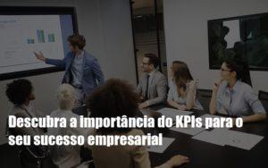 Kpis Podem Ser A Chave Do Sucesso Do Seu Negocio Notícias E Artigos Contábeis Notícias E Artigos Contábeis Em São Paulo | Pizzol Contábil - Contabilidade em São Paulo | Pizzol Contábil