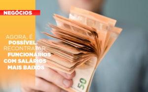 Agora E Possivel Recontratar Funcionarios Com Salarios Mais Baixos Notícias E Artigos Contábeis Em São Paulo | Pizzol Contábil - Contabilidade em São Paulo | Pizzol Contábil