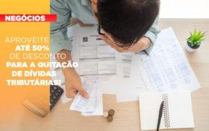 Aproveite Ate 50 De Desconto Para A Quitacao De Dividas Tributarias Notícias E Artigos Contábeis Em São Paulo | Pizzol Contábil - Contabilidade em São Paulo | Pizzol Contábil