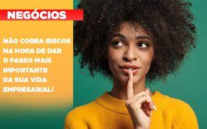 Nao Corra Riscos Na Hora De Dar O Passo Mais Importante Da Sua Vida Empresarial Notícias E Artigos Contábeis Notícias E Artigos Contábeis Em São Paulo | Pizzol Contábil - Contabilidade em São Paulo | Pizzol Contábil