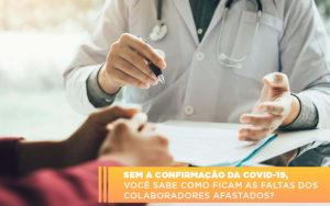 Sem A Confirmacao De Covid 19 Voce Sabe Como Ficam As Faltas Dos Colaboradores Afastados Notícias E Artigos Contábeis Em São Paulo | Pizzol Contábil - Contabilidade em São Paulo | Pizzol Contábil
