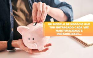 Um Modelo De Negocio Que Tem Entregado Cada Vez Mais Facilidade E Rentabilidade Notícias E Artigos Contábeis Notícias E Artigos Contábeis Em São Paulo | Pizzol Contábil - Contabilidade em São Paulo | Pizzol Contábil