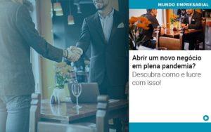 Abrir Um Novo Negocio Em Plena Pandemia Descubra Como E Lucre Com Isso Notícias E Artigos Contábeis Em São Paulo | Pizzol Contábil - Contabilidade em São Paulo | Pizzol Contábil