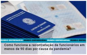 Como Funciona A Recontratacao De Funcionarios Em Menos De 90 Dias Por Causa Da Pandemia Notícias E Artigos Contábeis Em São Paulo | Pizzol Contábil - Contabilidade em São Paulo | Pizzol Contábil