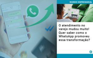O Atendimento No Varejo Mudou Muito Quer Saber Como O Whatsapp Promoveu Essa Transformacao Notícias E Artigos Contábeis Em São Paulo | Pizzol Contábil - Contabilidade em São Paulo | Pizzol Contábil