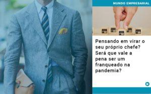 Pensando Em Virar O Seu Proprio Chefe Sera Que Vale A Pena Ser Um Franqueado Na Pandemia Notícias E Artigos Contábeis Em São Paulo | Pizzol Contábil - Contabilidade em São Paulo | Pizzol Contábil