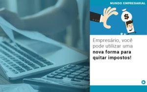 Empresario Voce Pode Utilizar Uma Nova Forma Para Quitar Impostos Notícias E Artigos Contábeis Em São Paulo | Pizzol Contábil - Contabilidade em São Paulo | Pizzol Contábil