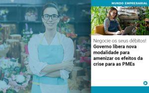 Negocie Os Seus Debitos Governo Libera Nova Modalidade Para Amenizar Os Efeitos Da Crise Para Pmes Notícias E Artigos Contábeis Em São Paulo | Pizzol Contábil - Contabilidade em São Paulo | Pizzol Contábil