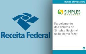 Parcelamento Dos Debitos Do Simples Nacional Saiba Como Fazer Notícias E Artigos Contábeis Em São Paulo | Pizzol Contábil - Contabilidade em São Paulo | Pizzol Contábil