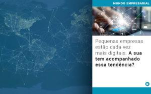 Pequenas Empresas Estao Cada Vez Mais Digitais A Sua Tem Acompanhado Essa Tendencia Notícias E Artigos Contábeis Em São Paulo | Pizzol Contábil - Contabilidade em São Paulo | Pizzol Contábil