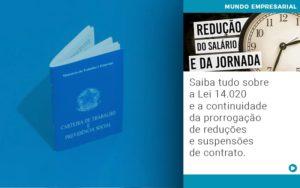 Saiba Tudo Sobre A Lei 14 020 E A Continuidade Da Prorrogacao De Reducoes E Suspensoes De Contrato Notícias E Artigos Contábeis Em São Paulo | Pizzol Contábil - Contabilidade em São Paulo | Pizzol Contábil