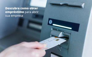 Descubra Como Obter Emprestimo Para Abrir Sua Empresa Post (1) Quero Montar Uma Empresa - Contabilidade em São Paulo | Pizzol Contábil