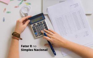 Descubra O Que E O Fator R No Simples Nacional E Como Calculalo Post (1) Quero Montar Uma Empresa - Contabilidade em São Paulo | Pizzol Contábil