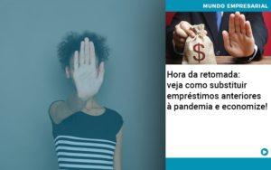 Hora Da Retomada Veja Como Substituir Emprestimos Anteriores A Pandemia E Economize - Contabilidade em São Paulo | Pizzol Contábil