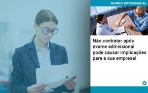 Nao Contratar Apos Exame Admissional Pode Causar Implicacoes Para Sua Empresa - Contabilidade em São Paulo | Pizzol Contábil