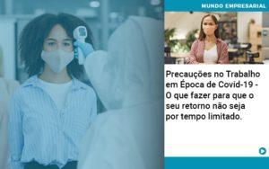 Precaucoes No Trabalho Em Epoca De Covid 19 O Que Fazer Para Que O Seu Retorno Nao Seja Por Tempo Limitado Quero Montar Uma Empresa - Contabilidade em São Paulo | Pizzol Contábil