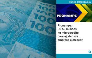 Pronampe Rs 50 Milhoes No Microcredito Para Ajudar Sua Empresa A Crescer Quero Montar Uma Empresa Notícias E Artigos Contábeis Em São Paulo | Pizzol Contábil - Contabilidade em São Paulo | Pizzol Contábil