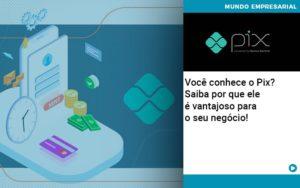 Voce Conhece O Pix Saiba Por Que Ele E Vantajoso Para O Seu Negocio - Contabilidade em São Paulo | Pizzol Contábil