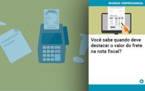 Voce Sabe Quando Deve Destacar O Valor Do Frete Na Nota Fiscal - Contabilidade em São Paulo | Pizzol Contábil