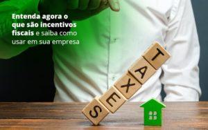 Incentivos Fiscais Entenda Como Enxugar Sua Tributacao - Contabilidade em São Paulo | Pizzol Contábil