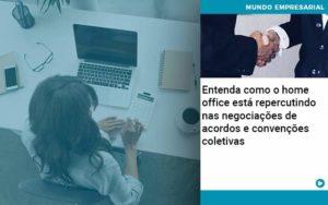 Entenda Como O Home Office Está Repercutindo Nas Negociações De Acordos E Convenções Coletivas Quero Montar Uma Empresa - Contabilidade em São Paulo | Pizzol Contábil