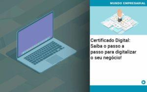 Certificado Digital: Saiba O Passo A Passo Para Digitalizar O Seu Negócio! - Contabilidade em São Paulo | Pizzol Contábil