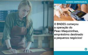 O Bndes Começou A Operação Do Peac Maquininhas, Empréstimo Destinado A Pequenos Negócios! - Contabilidade em São Paulo | Pizzol Contábil