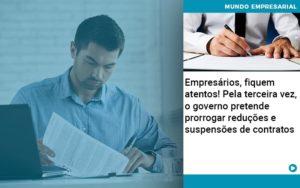 Empresarios Fiquem Atentos Pela Terceira Vez O Governo Pretende Prorrogar Reducoes E Suspensoes De Contratos - Contabilidade em São Paulo | Pizzol Contábil