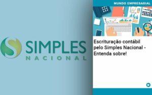 Escrituracao Contabil Pelo Simples Nacional Entenda Sobre Quero Montar Uma Empresa - Contabilidade em São Paulo | Pizzol Contábil