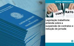 Legislacao Trabalhista Entenda Sobre A Suspensao De Contratos E Reducao De Jornada Quero Montar Uma Empresa - Contabilidade em São Paulo | Pizzol Contábil