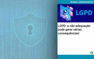 Lgpd A Nao Adequacao Pode Gerar Serias Consequencias Quero Montar Uma Empresa - Contabilidade em São Paulo | Pizzol Contábil