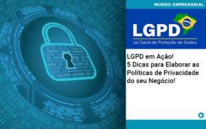 Lgpd Em Acao 5 Dicas Para Elaborar As Politicas De Privacidade Do Seu Negocio - Contabilidade em São Paulo | Pizzol Contábil