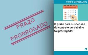 O Prazo Para Suspensao Do Contrato De Trabalho Foi Prorrogado Quero Montar Uma Empresa - Contabilidade em São Paulo | Pizzol Contábil